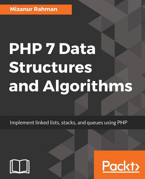 PHP 7 Data Structures and Algorithms Implement linked lists, stacks, and queues using PHP