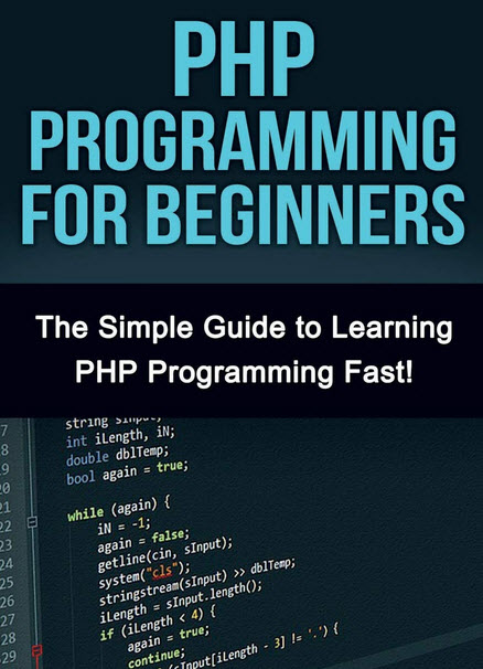 PHP Programming For Beginners The Simple Guide to Learning PHP Fast